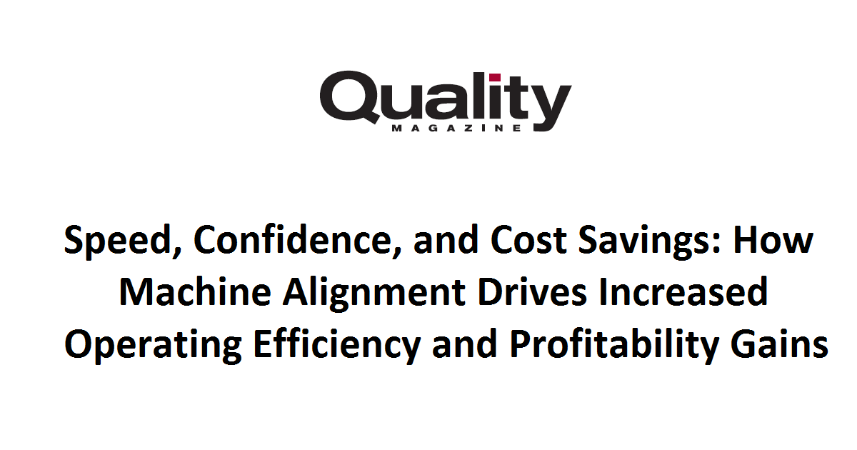 Speed, Confidence, and Cost Savings: How Machine Alignment Drives Increased Operating Efficiency and Profitability Gains