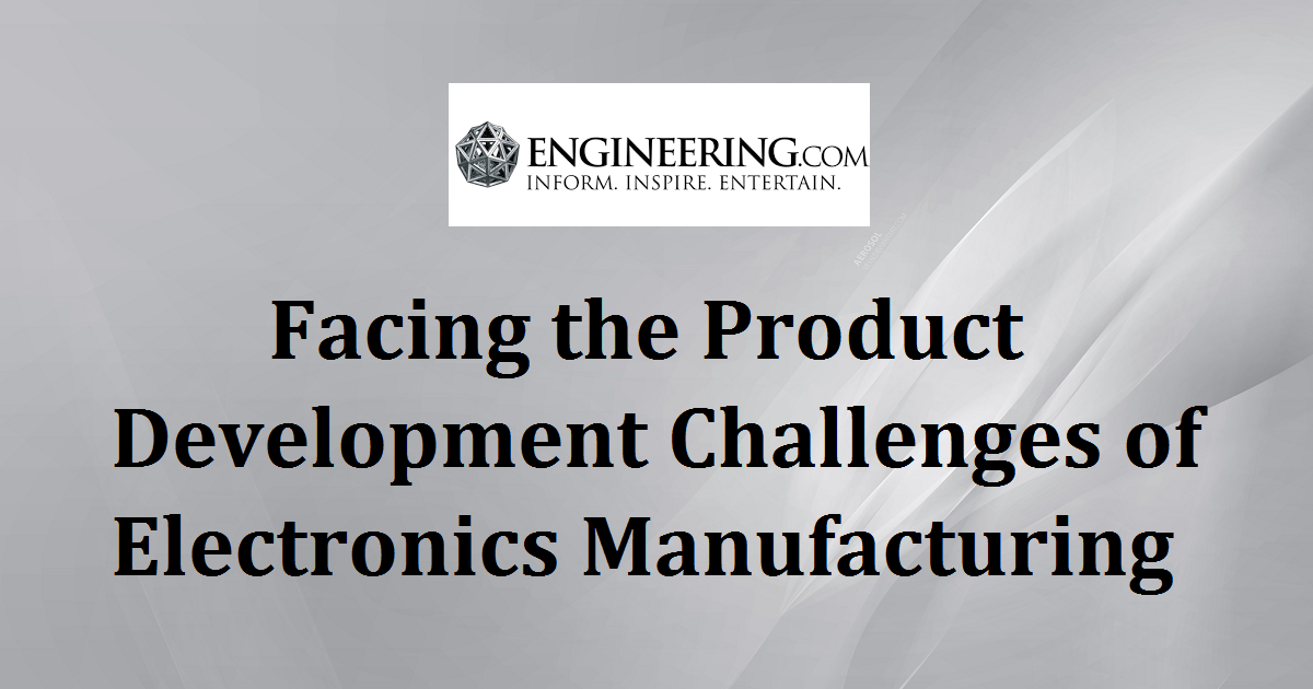 Facing the Product Development Challenges of Electronics Manufacturing