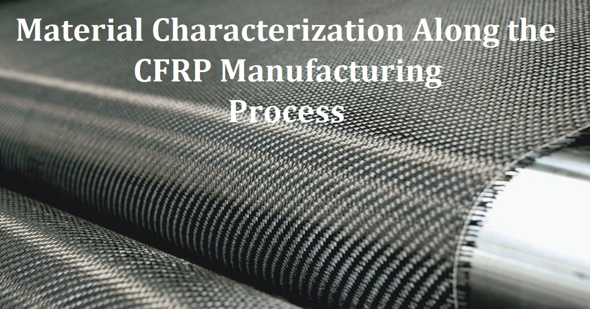 Material Characterization Along the CFRP Manufacturing Process