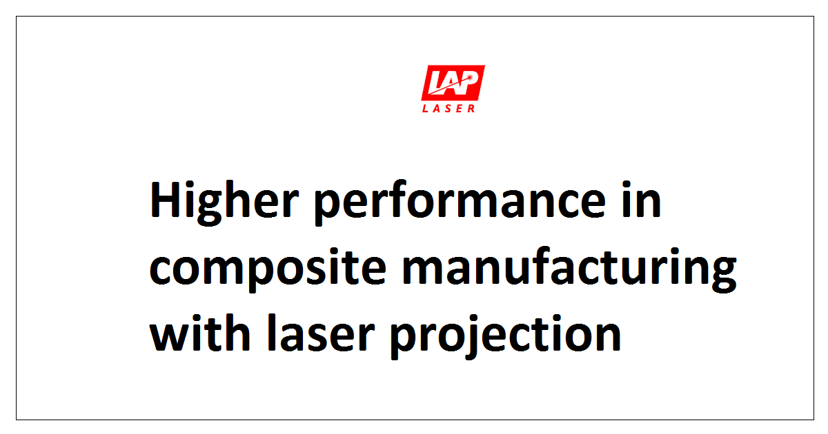 Higher performance in composite manufacturing with laser projection