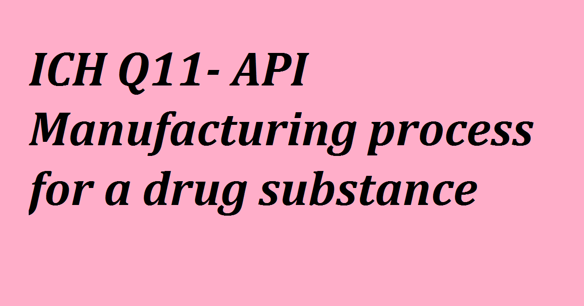 ICH Q11- API Manufacturing process for a drug substance