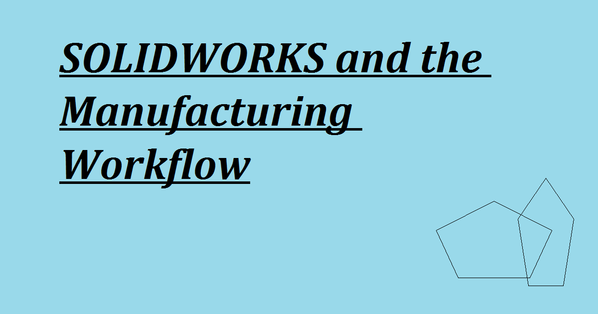 SOLIDWORKS and the Manufacturing Workflow