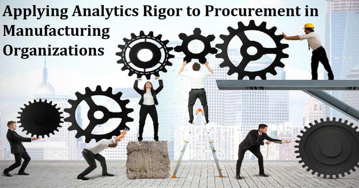 Applying Analytics Rigor to Procurement in Manufacturing Organizations