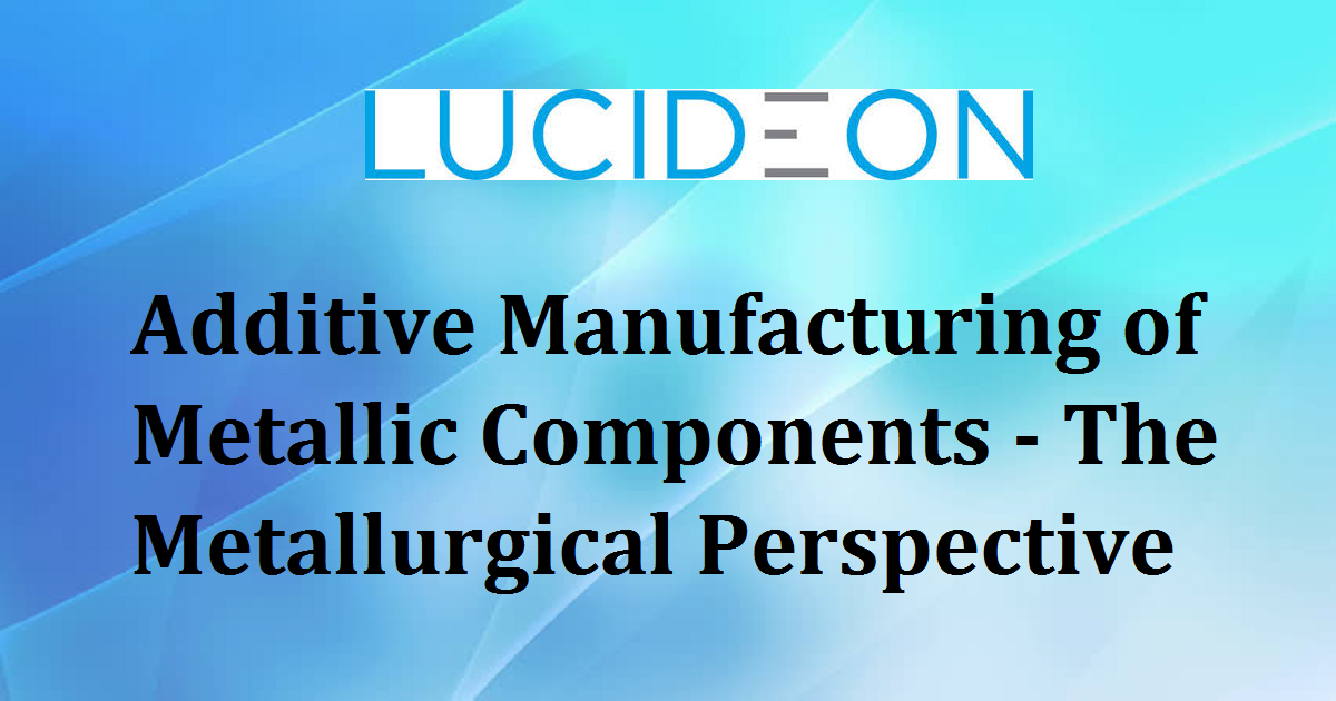 Additive Manufacturing of Metallic Components - The Metallurgical Perspective