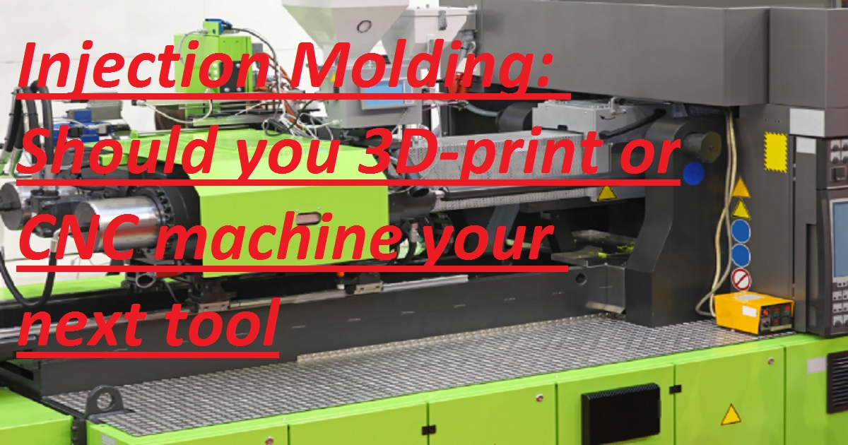 Injection Molding: Should you 3D-print or CNC machine your next tool