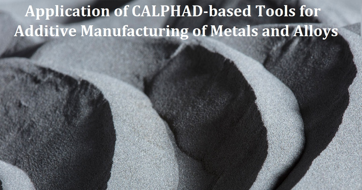 Application of CALPHAD-based Tools for Additive Manufacturing of Metals and Alloys