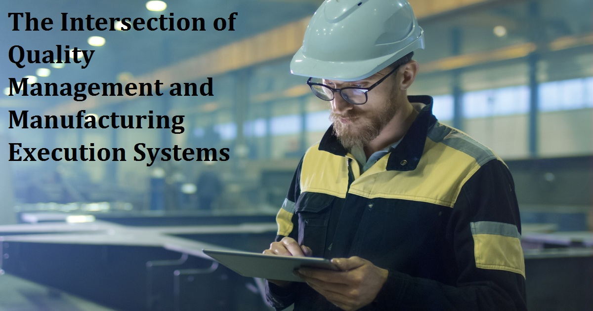 The Intersection of Quality Management and Manufacturing Execution Systems