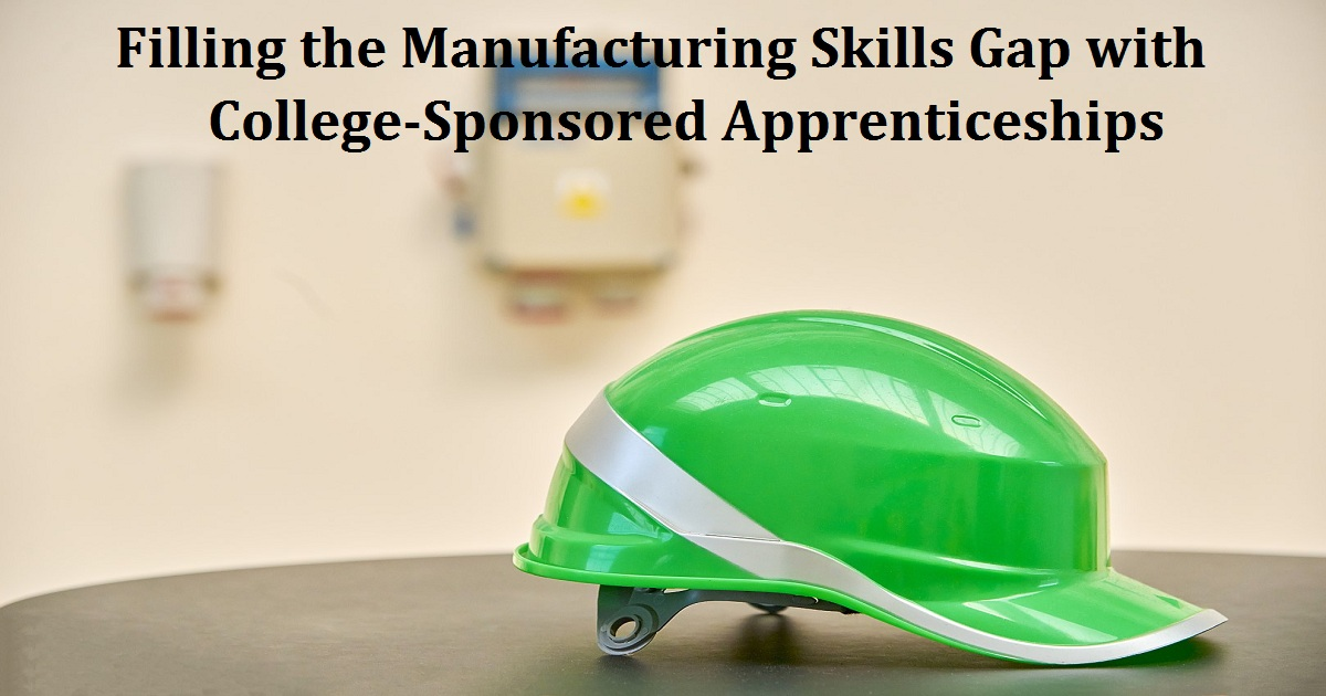 Filling the Manufacturing Skills Gap with College-Sponsored Apprenticeships