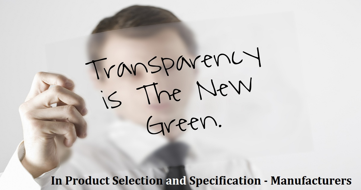 Transparency Is the New Green: In Product Selection and Specification - Manufacturers