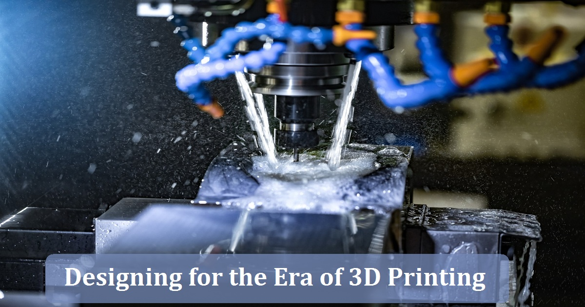 Designing for the Era of 3D Printing