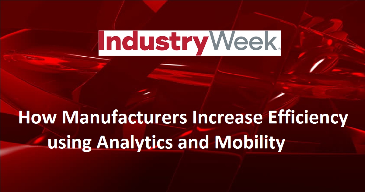 How Manufacturers Increase Efficiency using Analytics and Mobility
