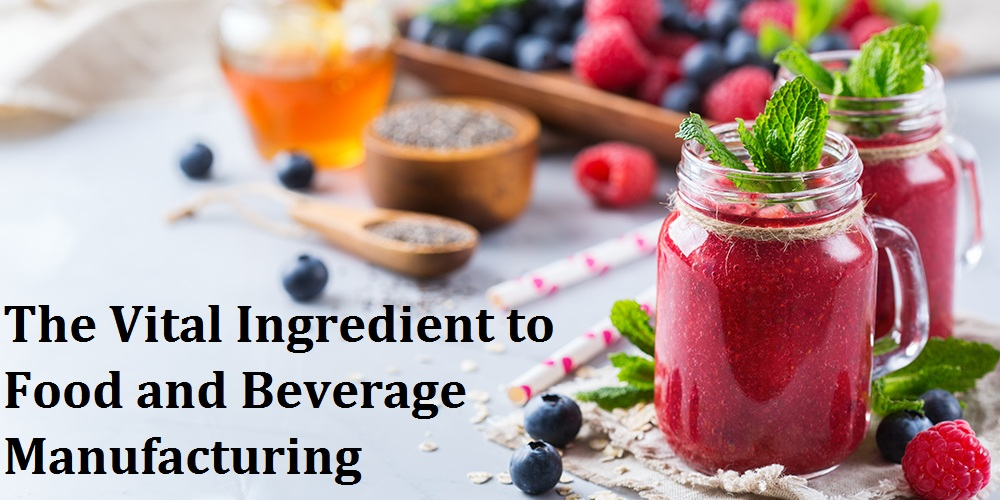 The Vital Ingredient to Food and Beverage Manufacturing