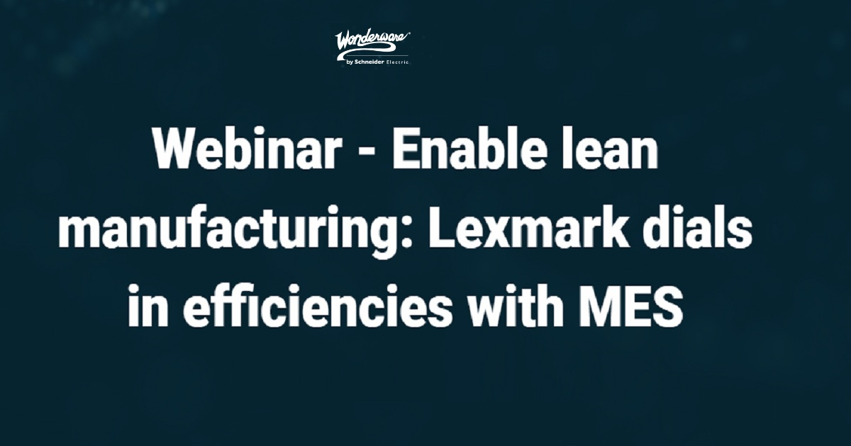 Enable lean manufacturing: Lexmark dials in efficiencies with MES