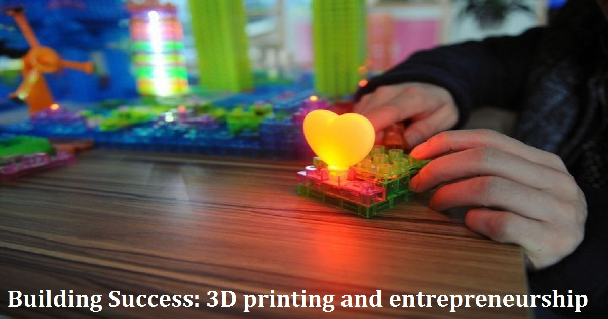 Building Success: 3D printing and entrepreneurship