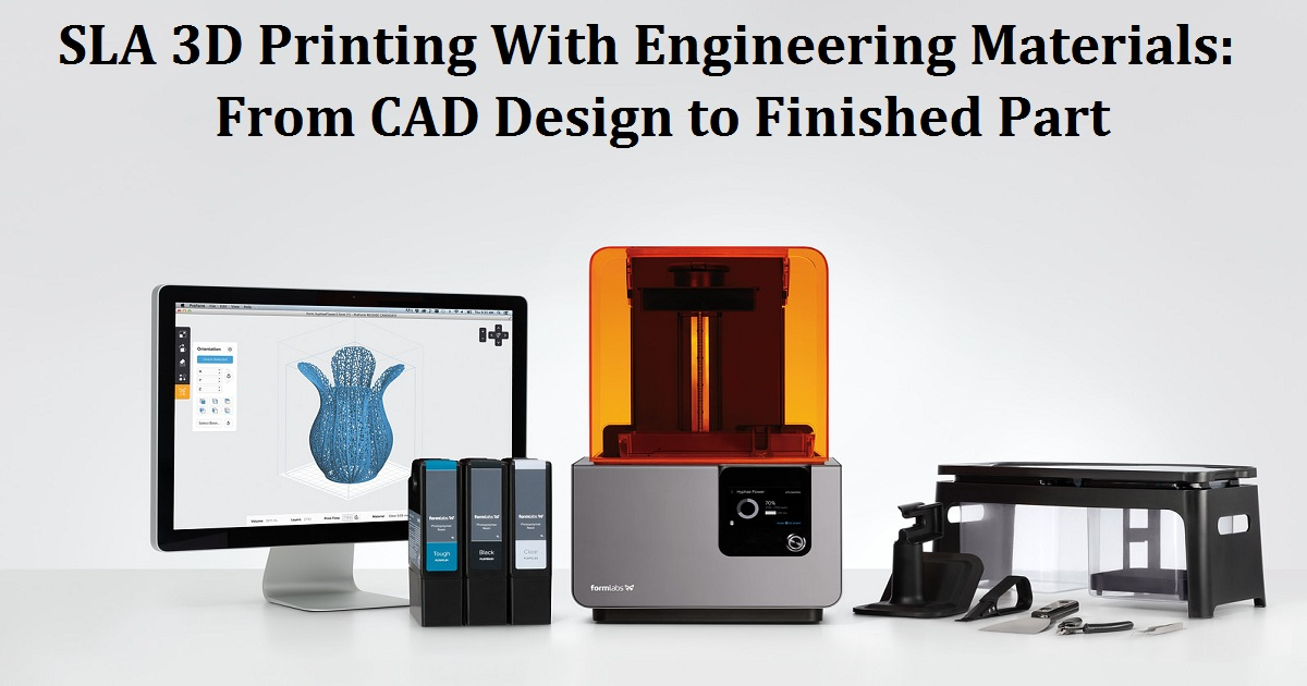SLA 3D Printing With Engineering Materials: From CAD Design to Finished Part