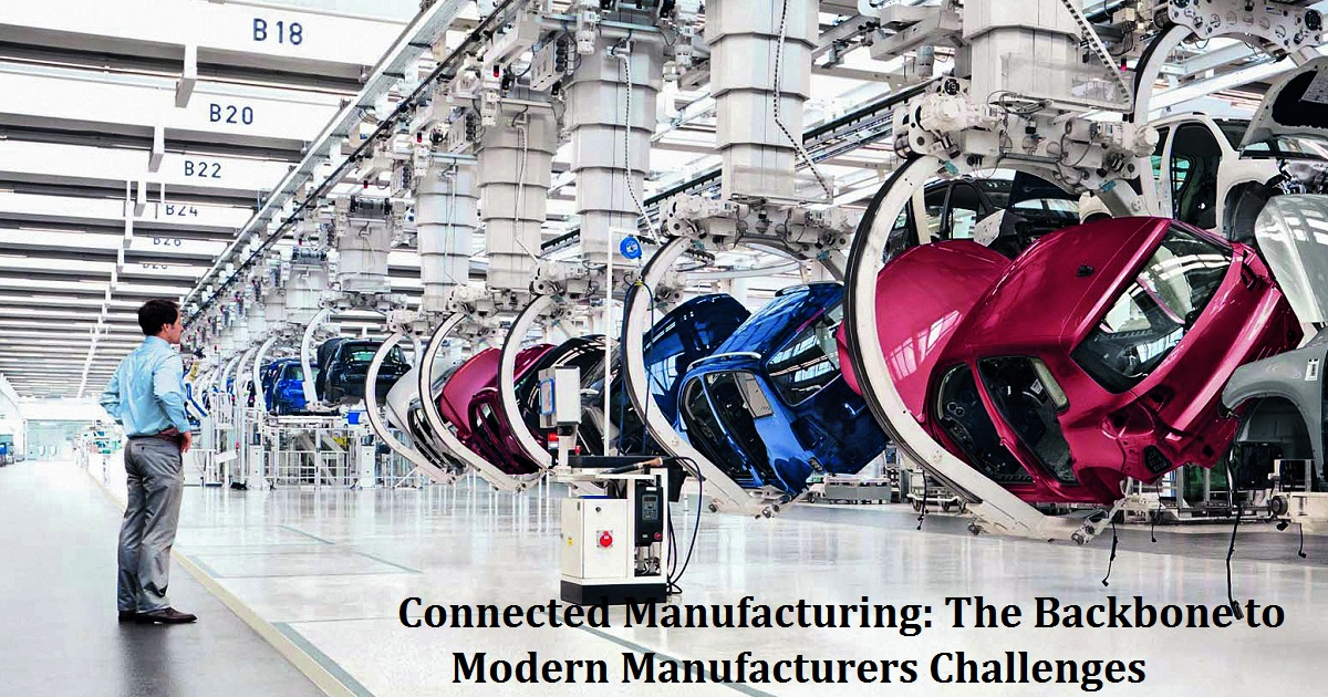 Connected Manufacturing: The Backbone to Modern Manufacturers Challenges
