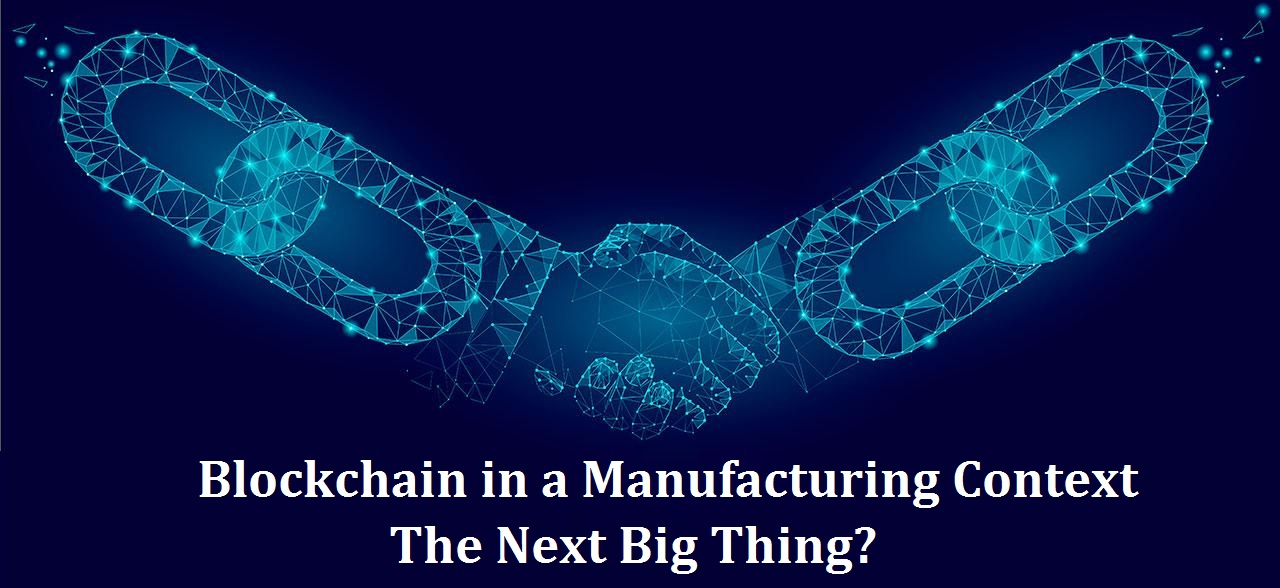 Blockchain in a Manufacturing Context - The Next Big Thing?