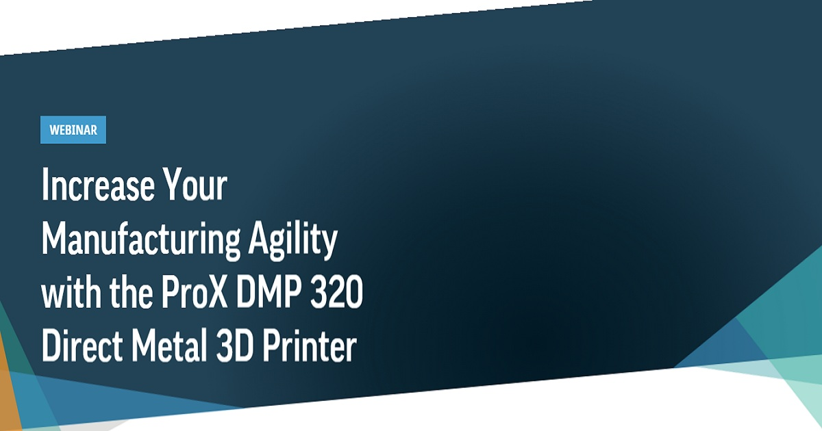 Increase Your Manufacturing Agility with the ProX DMP 320 Direct Metal 3D Printer