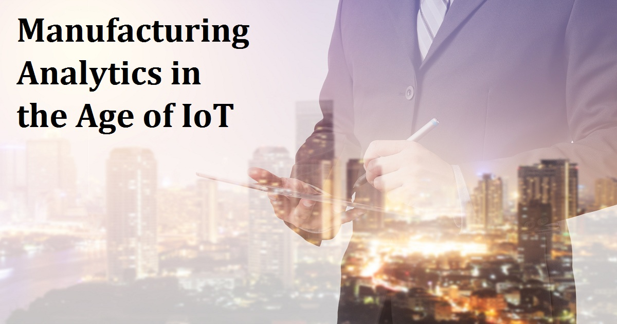 Manufacturing Analytics in the Age of IoT
