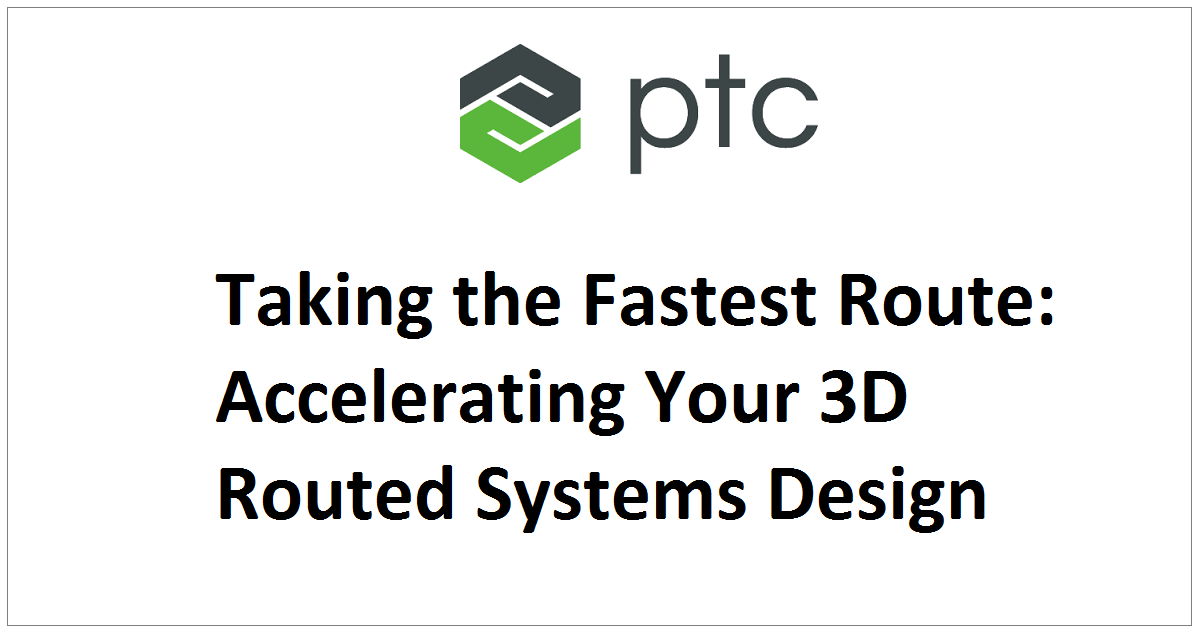 Taking the Fastest Route: Accelerating Your 3D Routed Systems Design