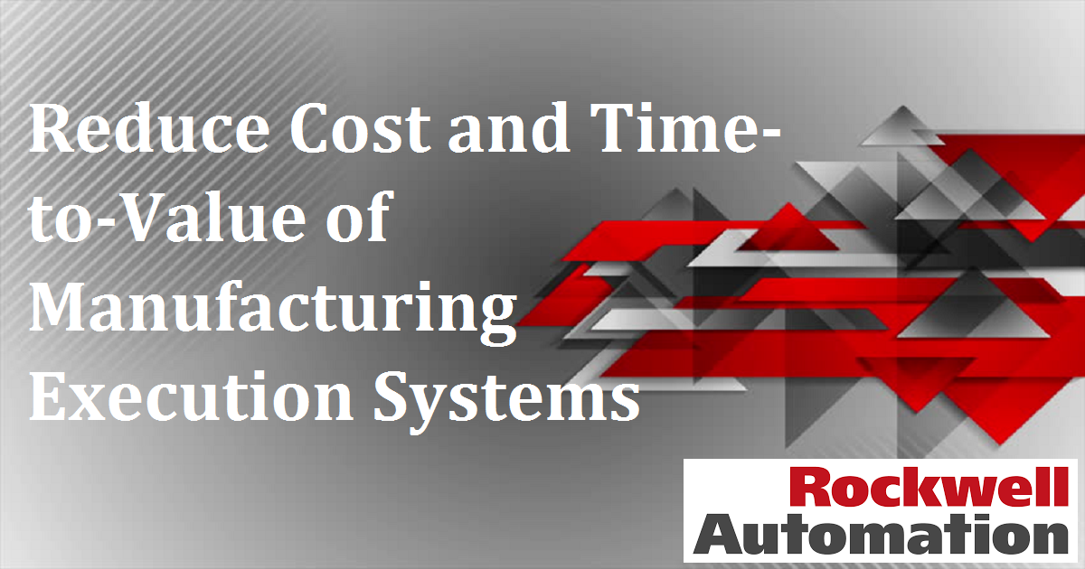 Reduce Cost and Time-to-Value of Manufacturing Execution Systems