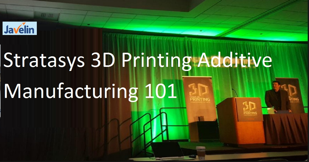 Stratasys 3D Printing Additive Manufacturing 101