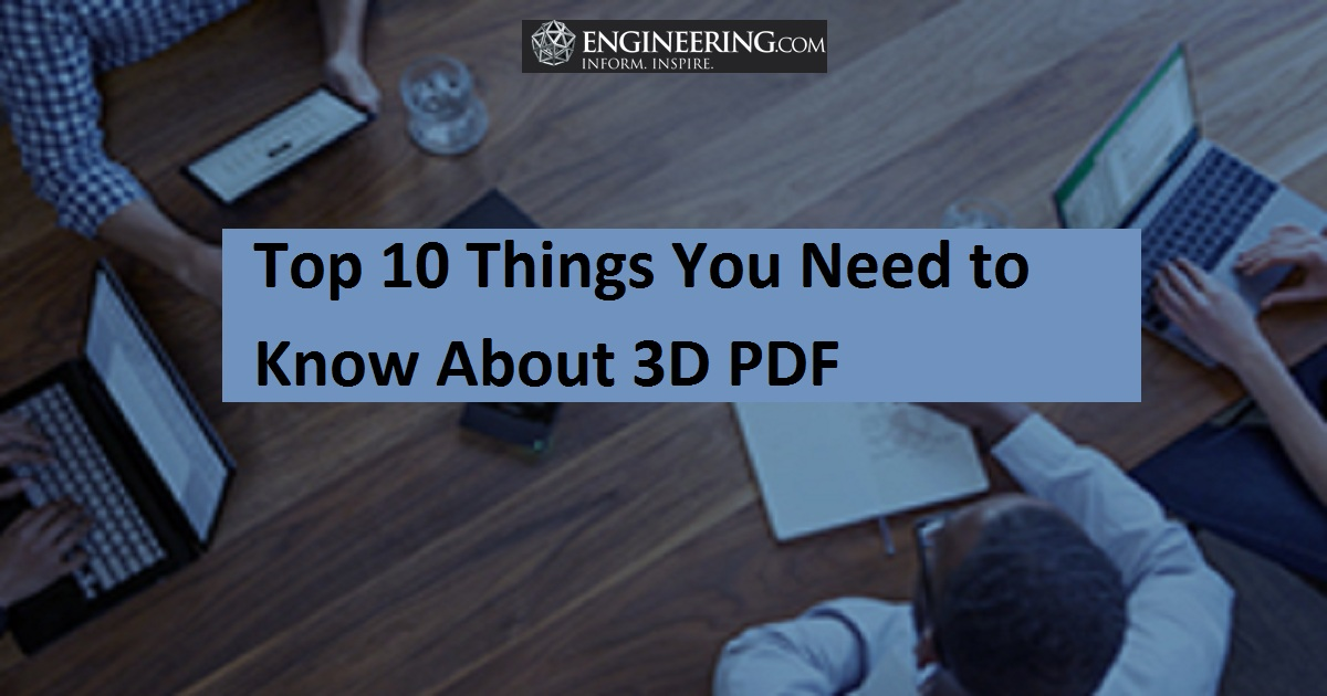 Top 10 Things You Need to Know About 3D PDF