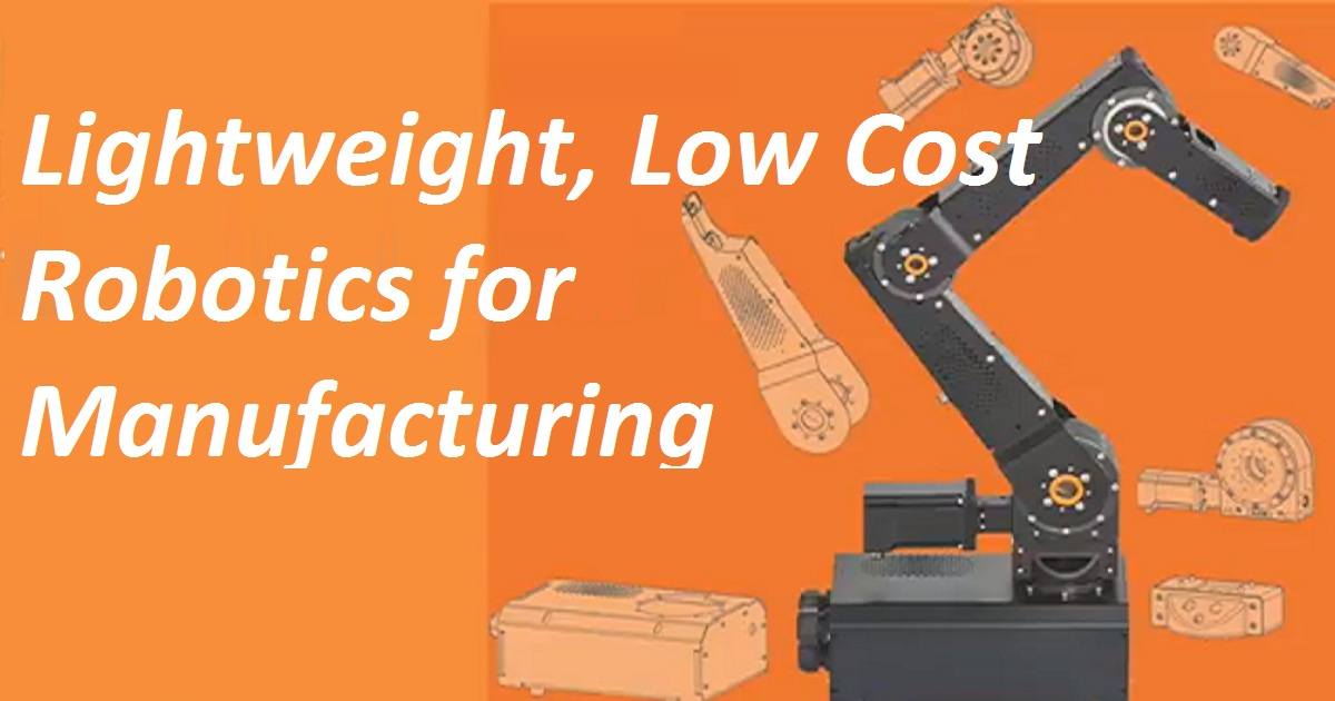 Lightweight, Low Cost Robotics for Manufacturing