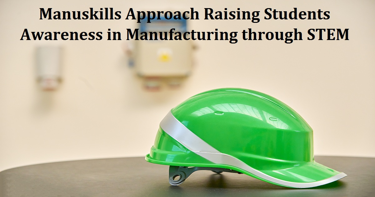 Manuskills Approach Raising Students Awareness in Manufacturing through STEM